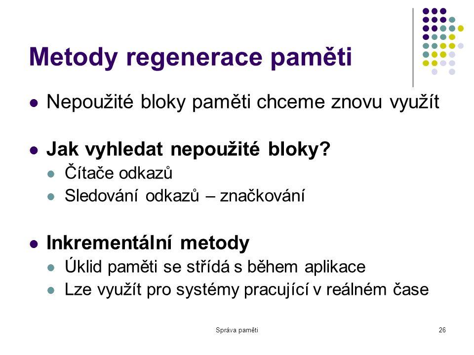 Správa paměti26 Metody regenerace paměti Nepoužité bloky paměti chceme znovu využít Jak vyhledat nepoužité bloky.