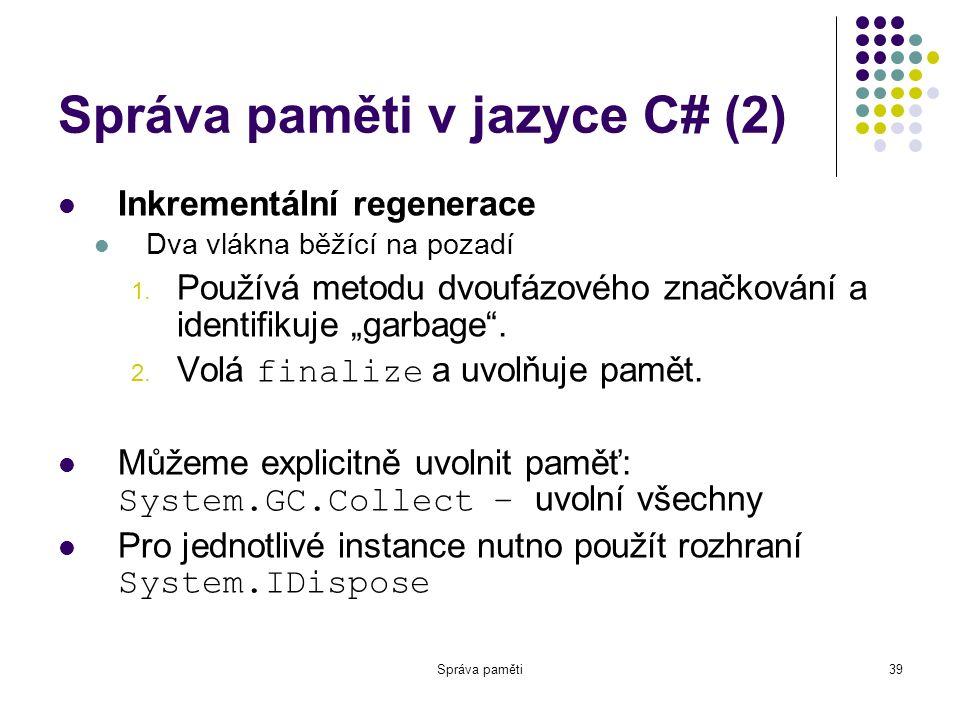 Správa paměti39 Správa paměti v jazyce C# (2) Inkrementální regenerace Dva vlákna běžící na pozadí 1.