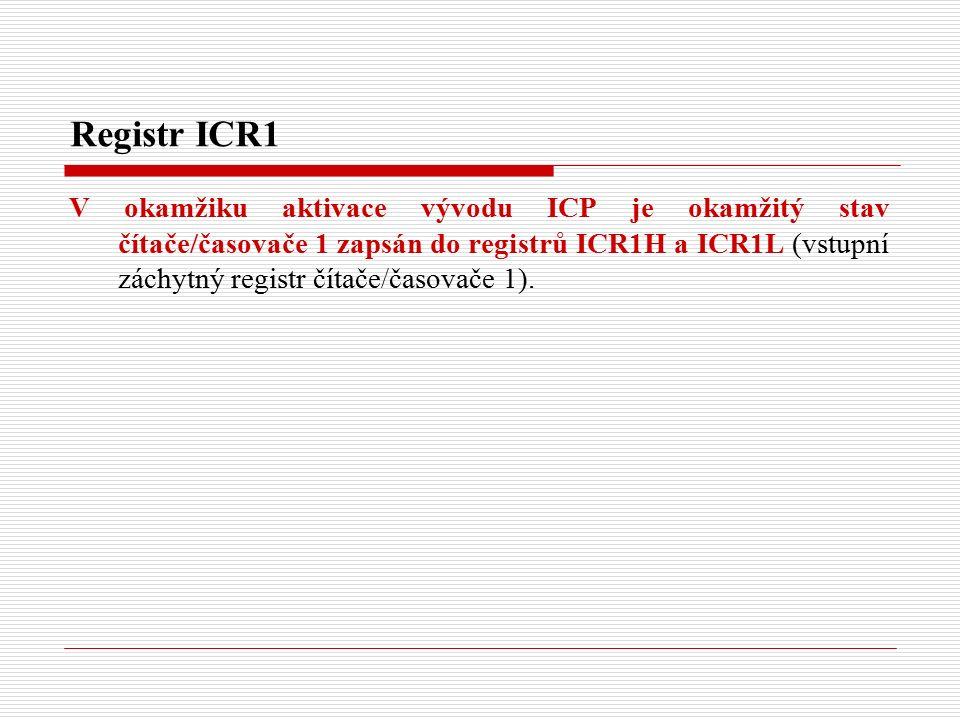 Registr ICR1 V okamžiku aktivace vývodu ICP je okamžitý stav čítače/časovače 1 zapsán do registrů ICR1H a ICR1L (vstupní záchytný registr čítače/časovače 1).