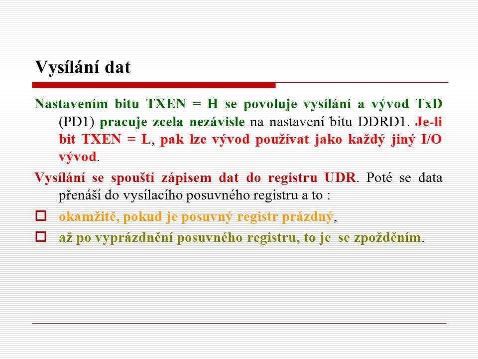 Vysílání dat Nastavením bitu TXEN = H se povoluje vysílání a vývod TxD (PD1) pracuje zcela nezávisle na nastavení bitu DDRD1.