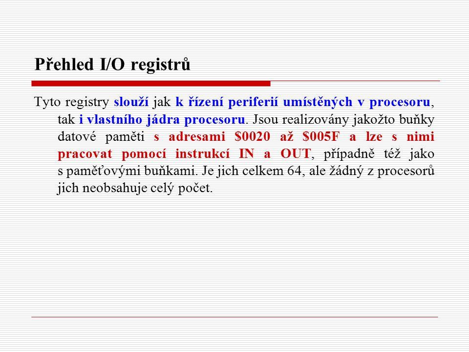 Přehled I/O registrů Tyto registry slouží jak k řízení periferií umístěných v procesoru, tak i vlastního jádra procesoru.