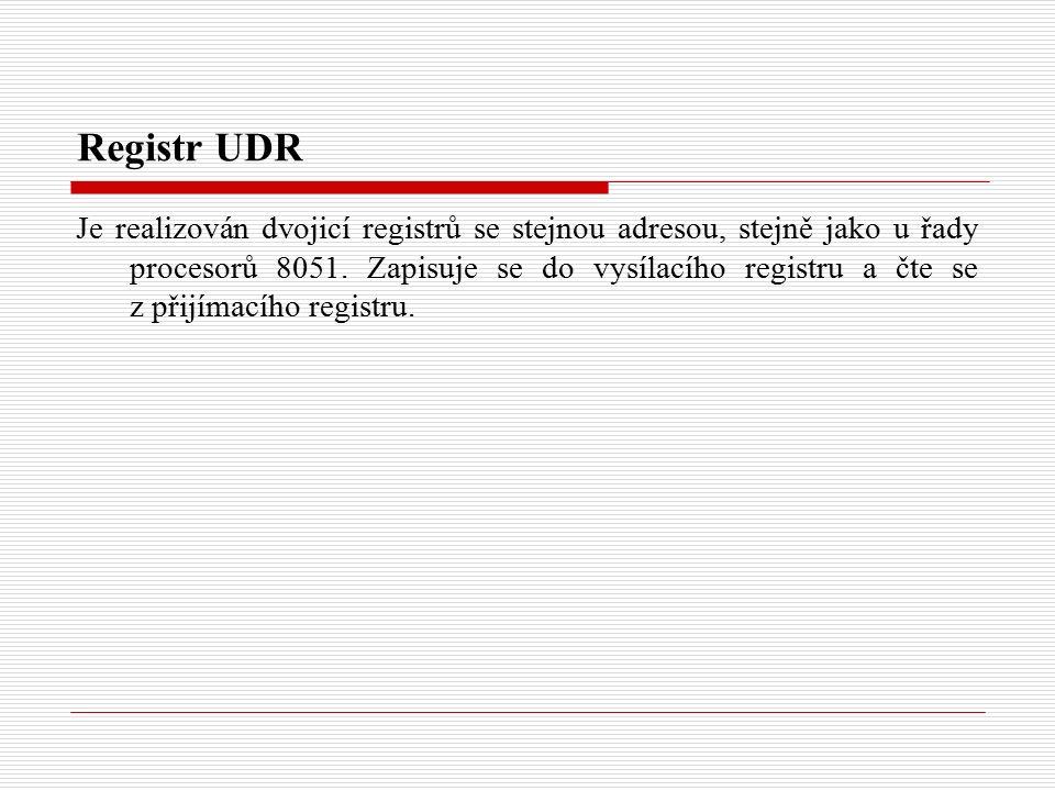 Registr UDR Je realizován dvojicí registrů se stejnou adresou, stejně jako u řady procesorů 8051.