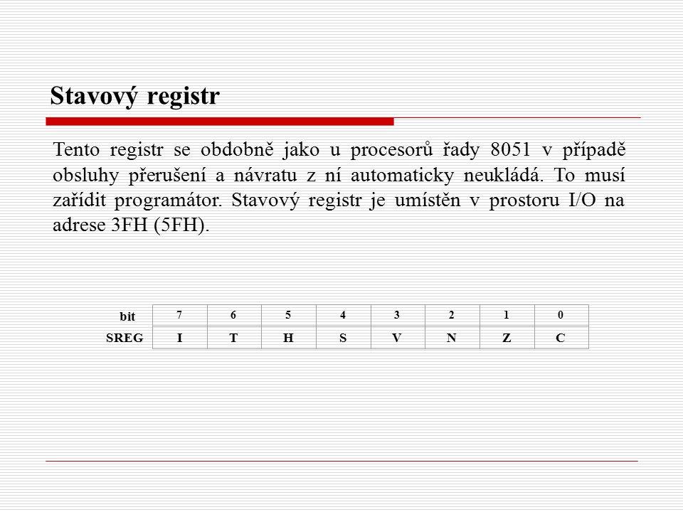 Stavový registr bit SREG 76543210 ITHSVNZC Tento registr se obdobně jako u procesorů řady 8051 v případě obsluhy přerušení a návratu z ní automaticky neukládá.