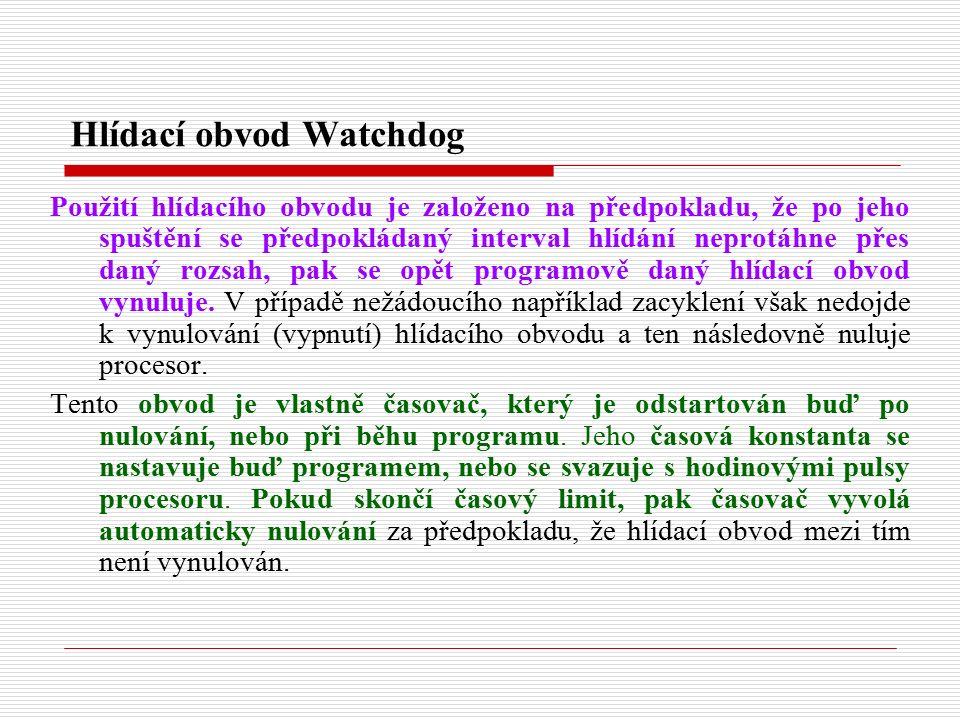 Hlídací obvod Watchdog Použití hlídacího obvodu je založeno na předpokladu, že po jeho spuštění se předpokládaný interval hlídání neprotáhne přes daný rozsah, pak se opět programově daný hlídací obvod vynuluje.