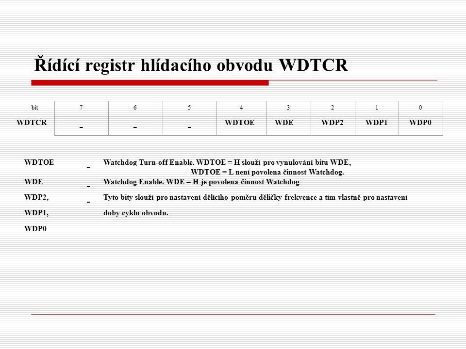 Řídící registr hlídacího obvodu WDTCR bit WDTCR 76543210 --- WDTOEWDEWDP2WDP1WDP0 WDTOE - Watchdog Turn-off Enable.