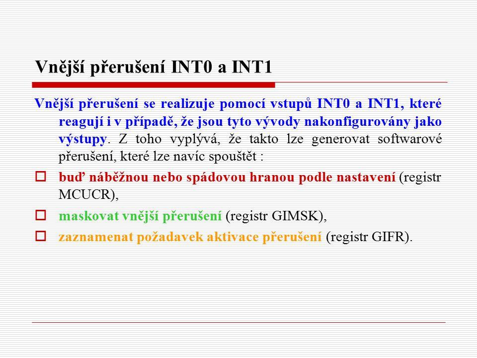 Vnější přerušení INT0 a INT1 Vnější přerušení se realizuje pomocí vstupů INT0 a INT1, které reagují i v případě, že jsou tyto vývody nakonfigurovány jako výstupy.