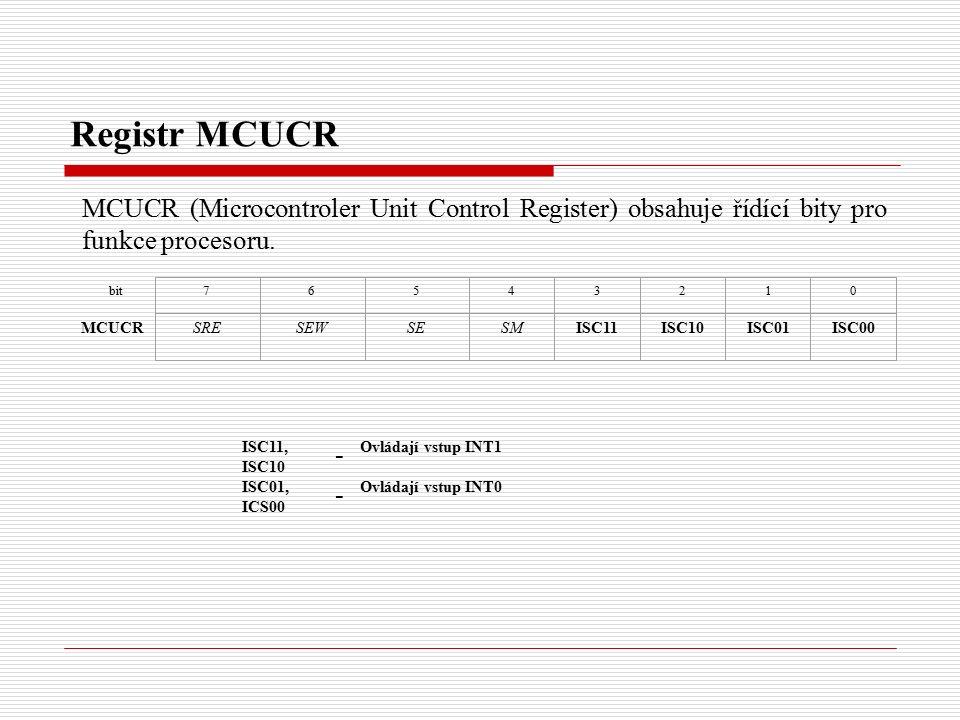 Registr MCUCR MCUCR (Microcontroler Unit Control Register) obsahuje řídící bity pro funkce procesoru.