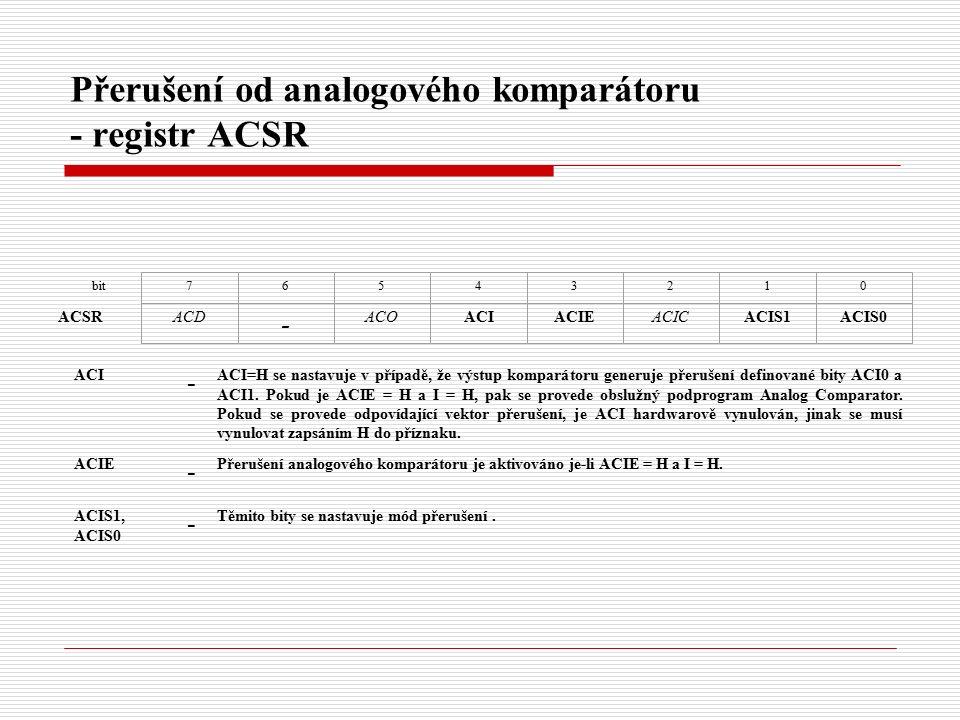 Přerušení od analogového komparátoru - registr ACSR bit ACSR 76543210 ACD - ACOACIACIEACICACIS1ACIS0 ACI - ACI=H se nastavuje v případě, že výstup komparátoru generuje přerušení definované bity ACI0 a ACI1.