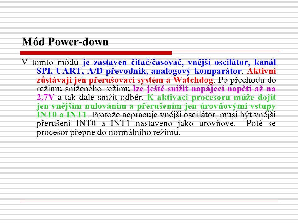 Mód Power-down V tomto módu je zastaven čítač/časovač, vnější oscilátor, kanál SPI, UART, A/D převodník, analogový komparátor.