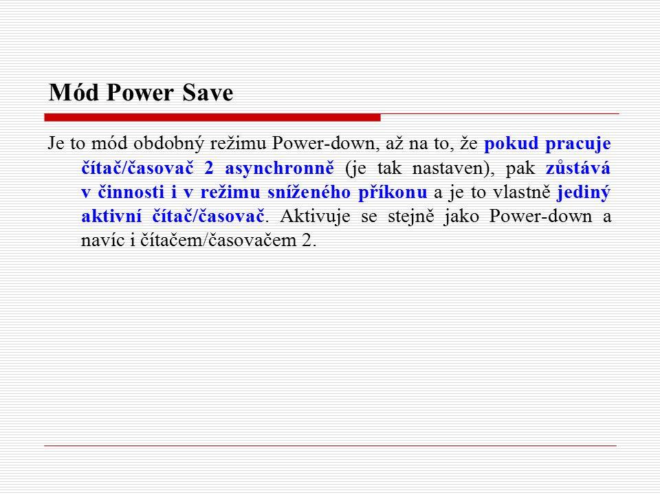 Mód Power Save Je to mód obdobný režimu Power-down, až na to, že pokud pracuje čítač/časovač 2 asynchronně (je tak nastaven), pak zůstává v činnosti i v režimu sníženého příkonu a je to vlastně jediný aktivní čítač/časovač.