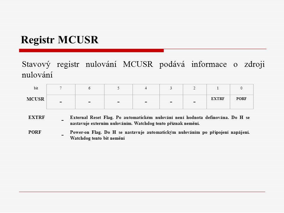 Registr MCUSR Stavový registr nulování MCUSR podává informace o zdroji nulování bit MCUSR 76543210 ------ EXTRFPORF EXTRF - External Reset Flag.