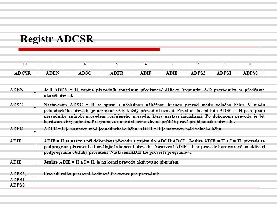 Registr ADCSR bit ADCSR 76543210 ADENADSCADFRADIFADIEADPS2ADPS1ADPS0 ADEN - Je-li ADEN = H, zapíná převodník spuštěním předřazené děličky.