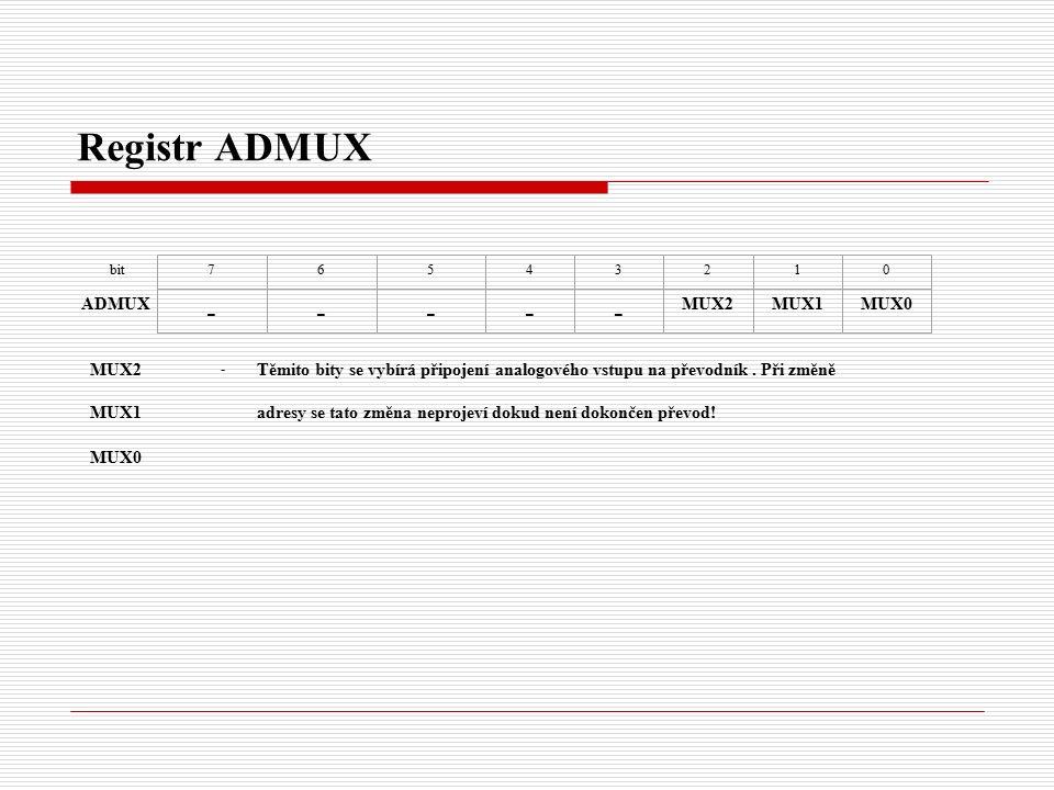 Registr ADMUX bit ADMUX 76543210 ----- MUX2MUX1MUX0 MUX2 - Těmito bity se vybírá připojení analogového vstupu na převodník.