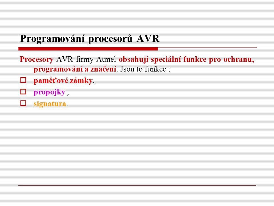 Programování procesorů AVR Procesory AVR firmy Atmel obsahují speciální funkce pro ochranu, programování a značení.