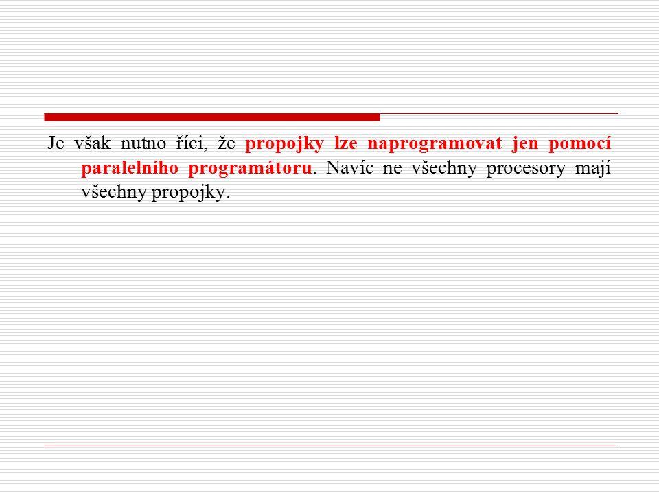 Je však nutno říci, že propojky lze naprogramovat jen pomocí paralelního programátoru.