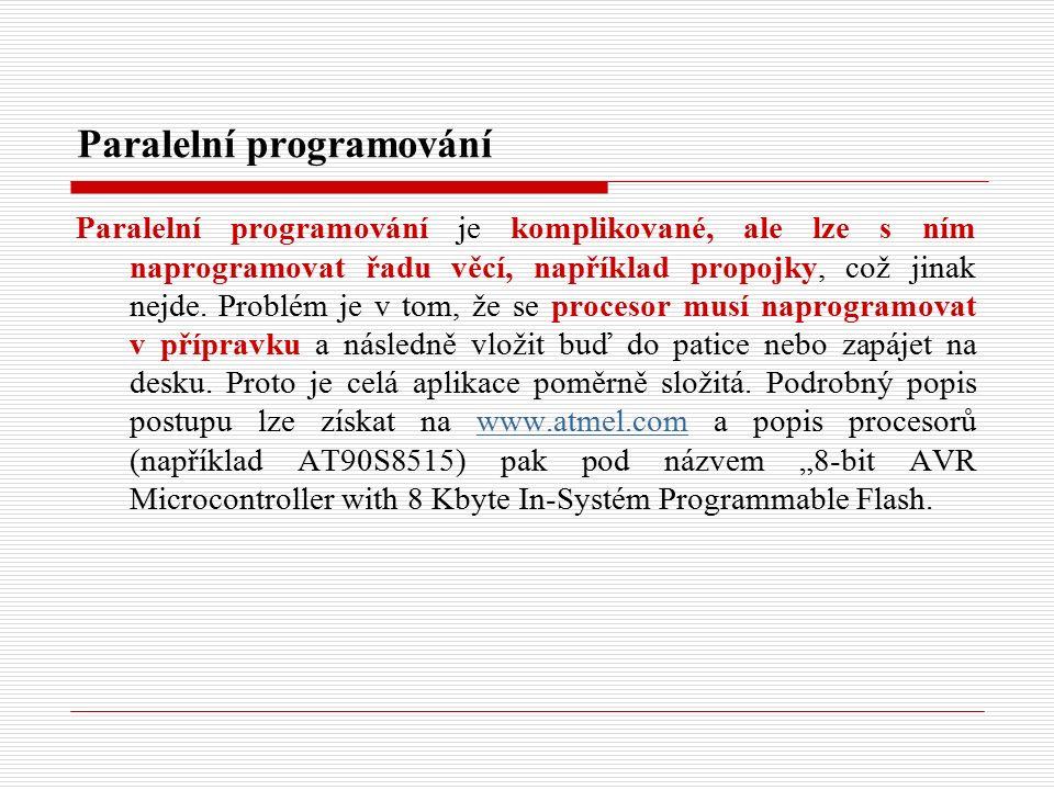 Paralelní programování Paralelní programování je komplikované, ale lze s ním naprogramovat řadu věcí, například propojky, což jinak nejde.