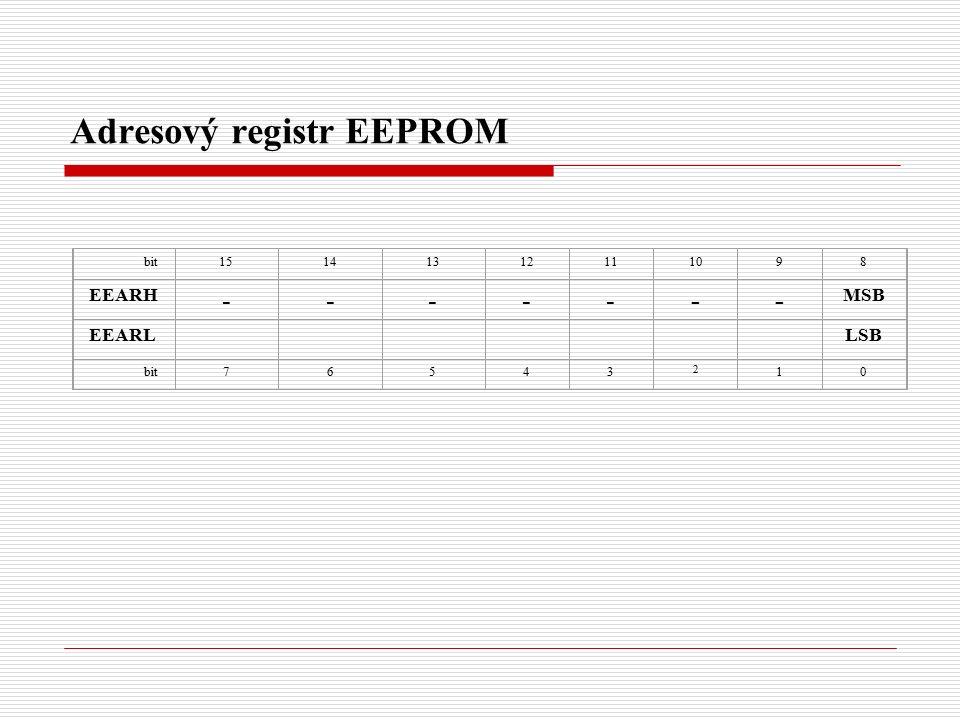 Adresový registr EEPROM bit15141312111098 EEARH ------- MSB EEARL LSB bit76543 2 10