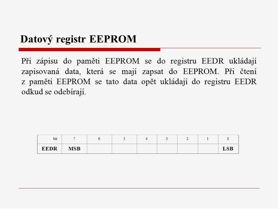 Datový registr EEPROM Při zápisu do paměti EEPROM se do registru EEDR ukládají zapisovaná data, která se mají zapsat do EEPROM.