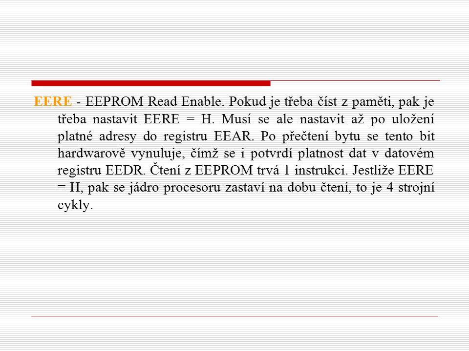 EERE - EEPROM Read Enable. Pokud je třeba číst z paměti, pak je třeba nastavit EERE = H.