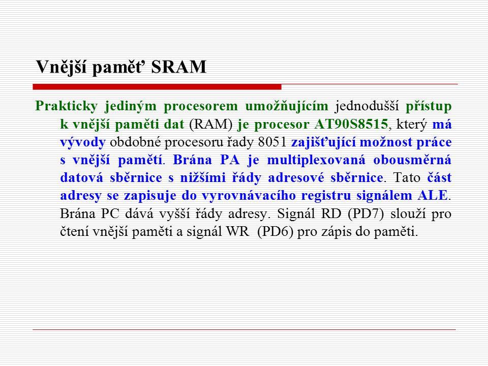 Vnější paměť SRAM Prakticky jediným procesorem umožňujícím jednodušší přístup k vnější paměti dat (RAM) je procesor AT90S8515, který má vývody obdobné procesoru řady 8051 zajišťující možnost práce s vnější pamětí.