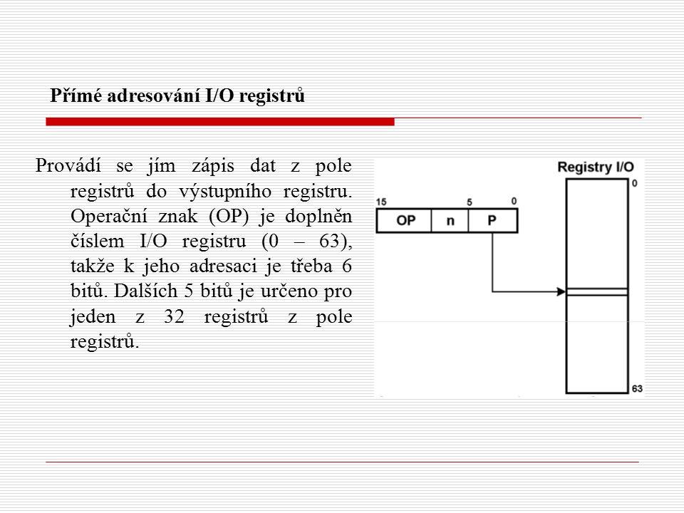 Přímé adresování I/O registrů Provádí se jím zápis dat z pole registrů do výstupního registru.