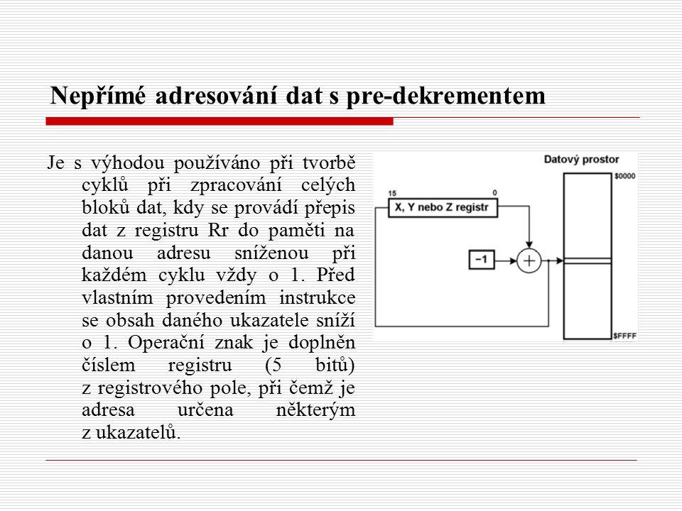 Nepřímé adresování dat s pre-dekrementem Je s výhodou používáno při tvorbě cyklů při zpracování celých bloků dat, kdy se provádí přepis dat z registru Rr do paměti na danou adresu sníženou při každém cyklu vždy o 1.