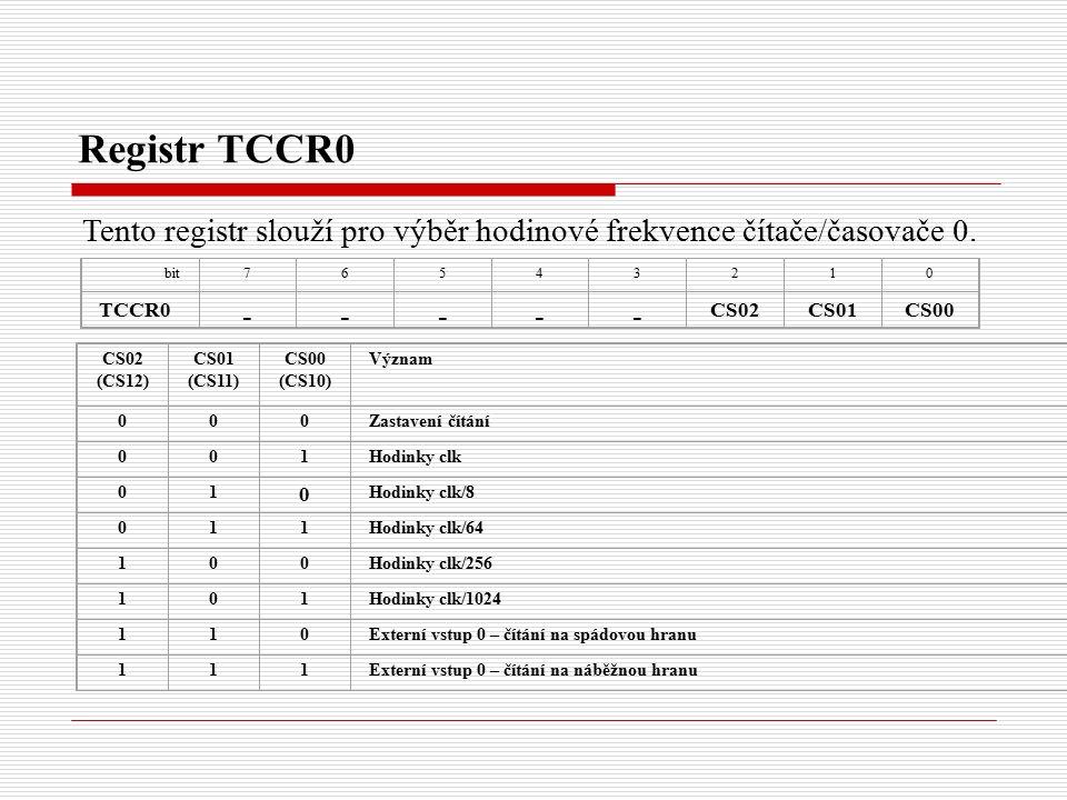 Registr TCCR0 Tento registr slouží pro výběr hodinové frekvence čítače/časovače 0.