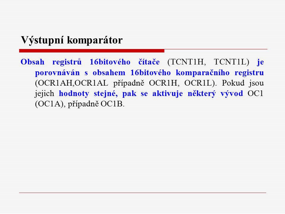 Výstupní komparátor Obsah registrů 16bitového čítače (TCNT1H, TCNT1L) je porovnáván s obsahem 16bitového komparačního registru (OCR1AH,OCR1AL případně OCR1H, OCR1L).