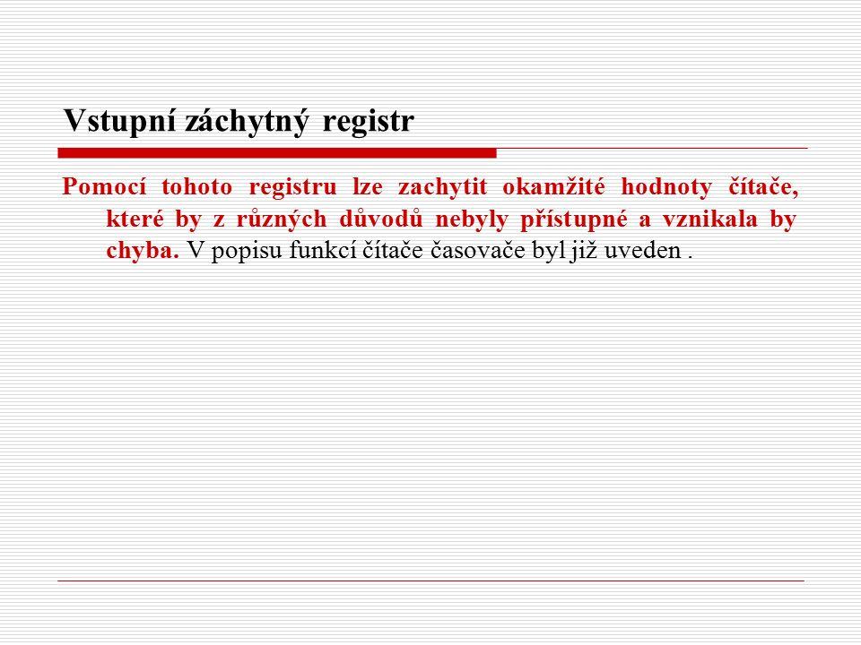 Vstupní záchytný registr Pomocí tohoto registru lze zachytit okamžité hodnoty čítače, které by z různých důvodů nebyly přístupné a vznikala by chyba.