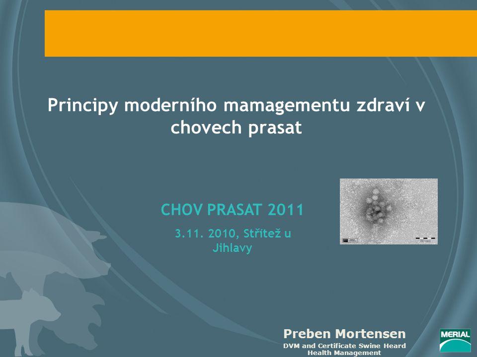 Principy moderního mamagementu zdraví v chovech prasat Preben Mortensen DVM and Certificate Swine Heard Health Management CHOV PRASAT 2011 3.11.