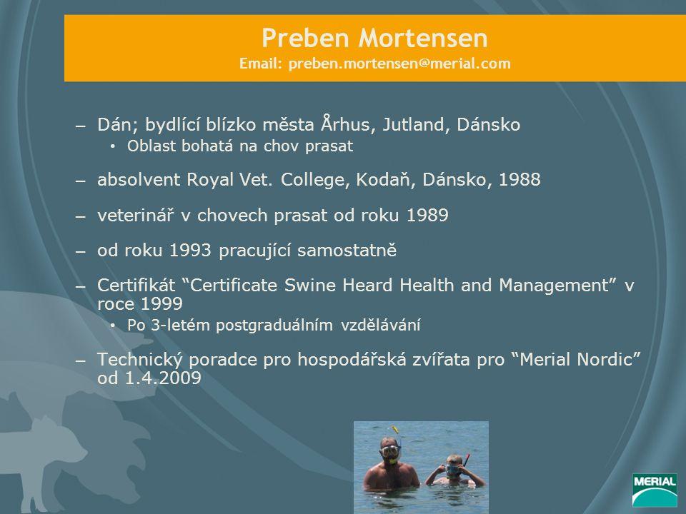 Preben Mortensen Email: preben.mortensen@merial.com – Dán; bydlící blízko města Århus, Jutland, Dánsko Oblast bohatá na chov prasat – absolvent Royal Vet.