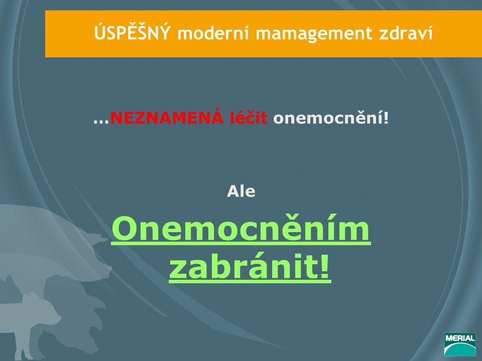 ÚSPĚŠNÝ moderní mamagement zdraví …NEZNAMENÁ léčit onemocnění! Ale Onemocněním zabránit!