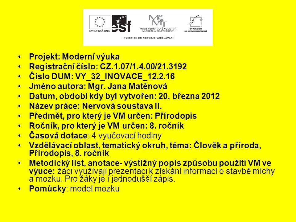 Projekt: Moderní výuka Registrační číslo: CZ.1.07/1.4.00/21.3192 Číslo DUM: VY_32_INOVACE_12.2.16 Jméno autora: Mgr.
