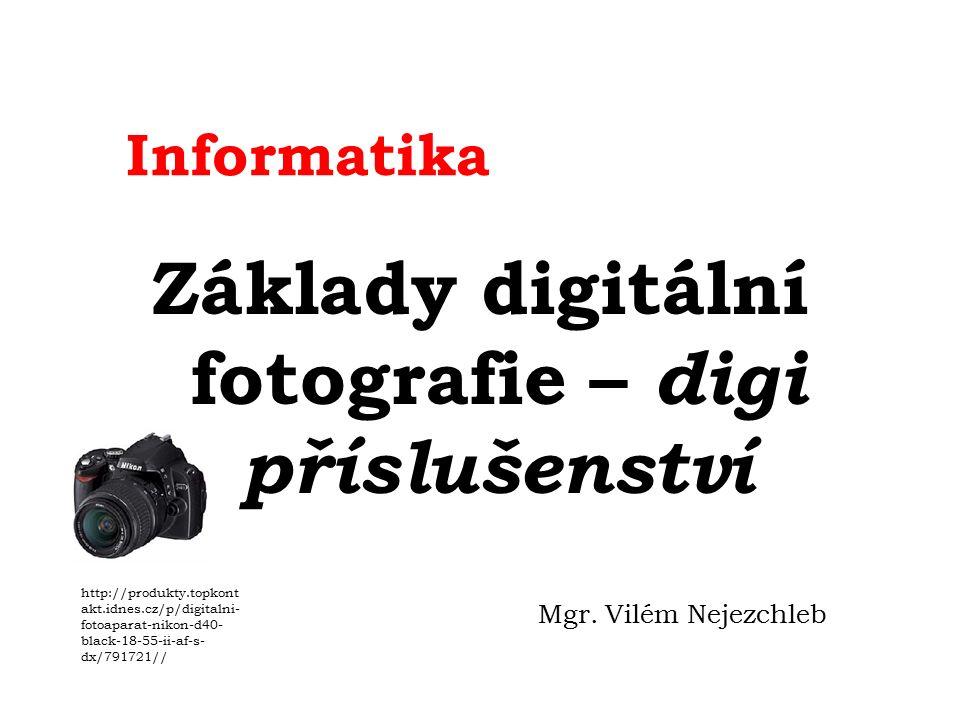 Informatika Základy digitální fotografie – digi příslušenství Mgr.
