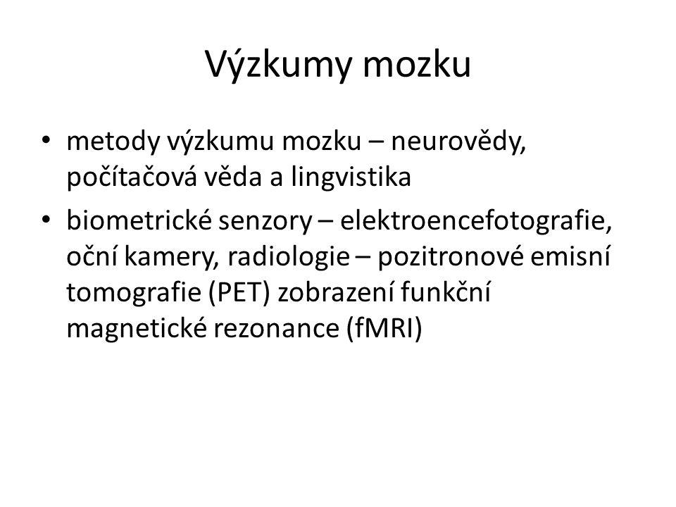 Výzkumy mozku metody výzkumu mozku – neurovědy, počítačová věda a lingvistika biometrické senzory – elektroencefotografie, oční kamery, radiologie – pozitronové emisní tomografie (PET) zobrazení funkční magnetické rezonance (fMRI)