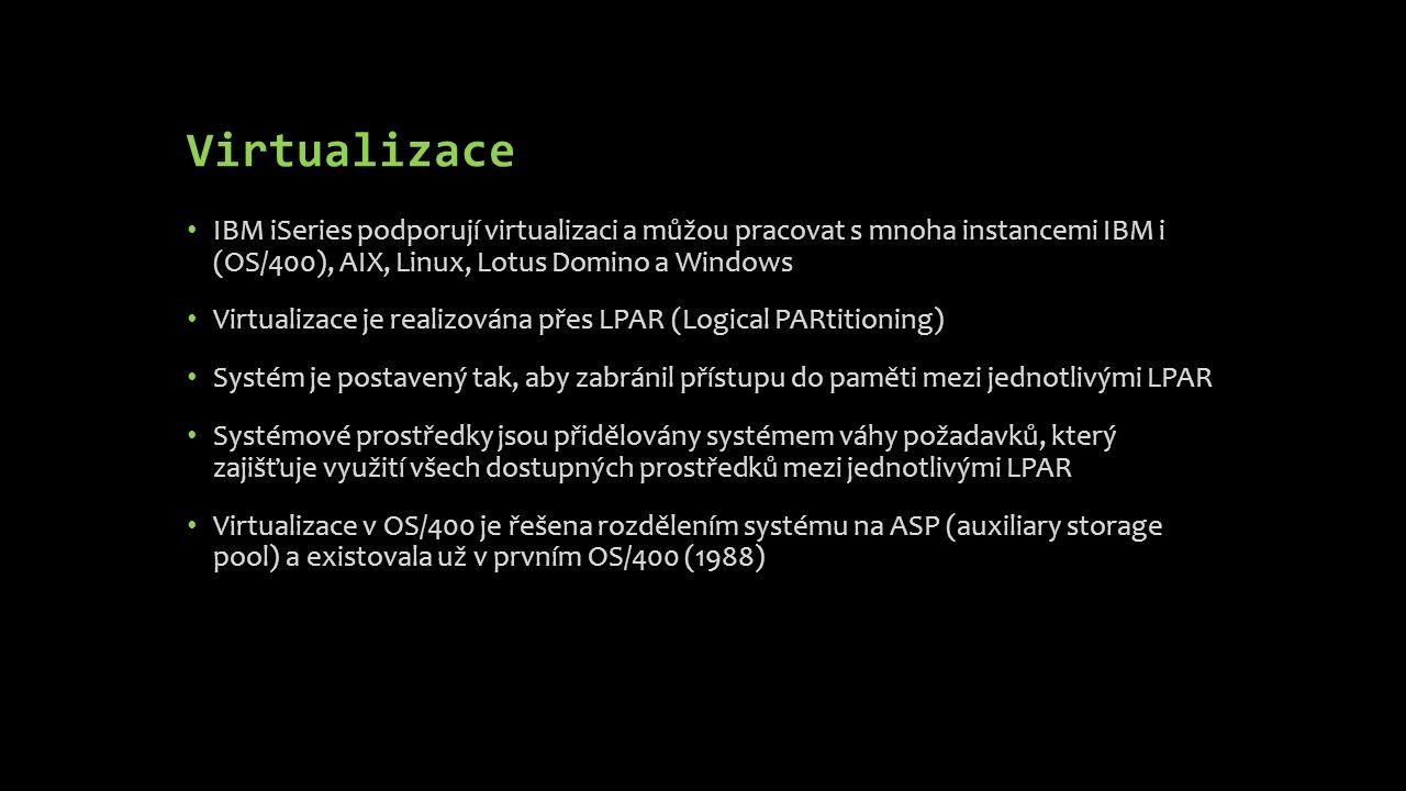 Virtualizace IBM iSeries podporují virtualizaci a můžou pracovat s mnoha instancemi IBM i (OS/400), AIX, Linux, Lotus Domino a Windows Virtualizace je