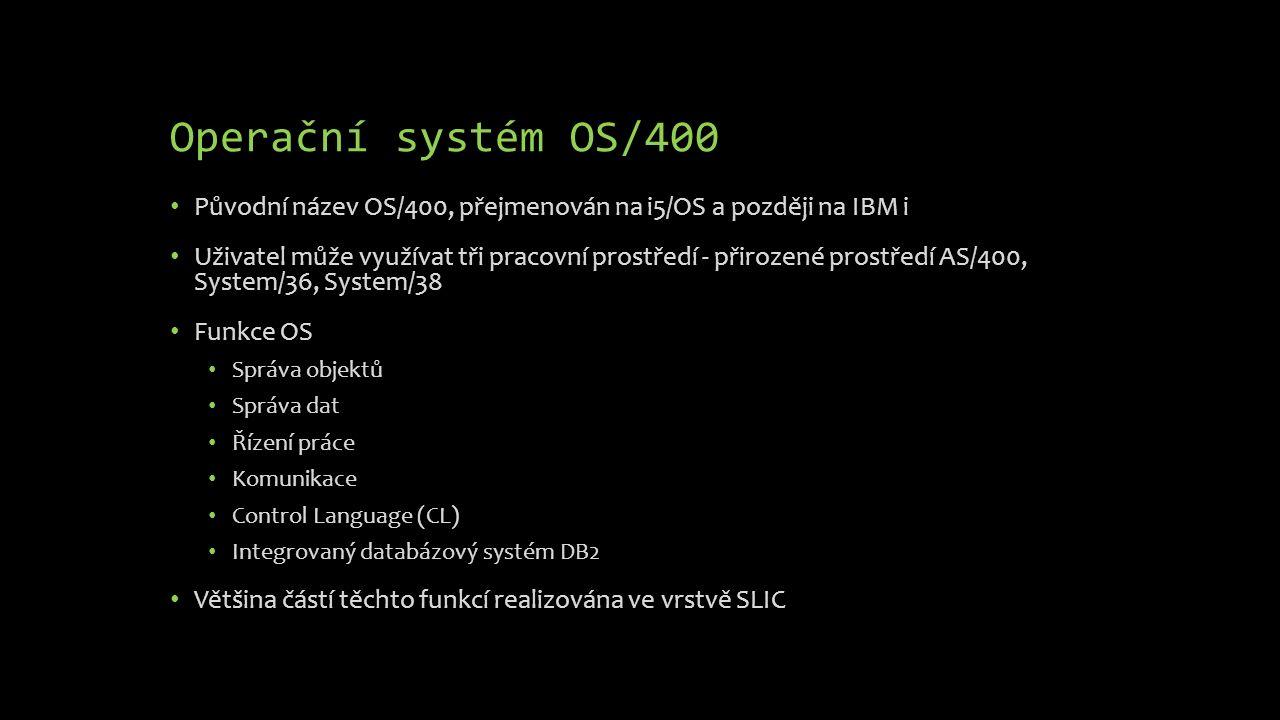 Operační systém OS/400 Původní název OS/400, přejmenován na i5/OS a později na IBM i Uživatel může využívat tři pracovní prostředí - přirozené prostře