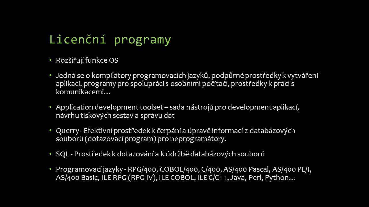 Licenční programy Rozšiřují funkce OS Jedná se o kompilátory programovacích jazyků, podpůrné prostředky k vytváření aplikací, programy pro spolupráci
