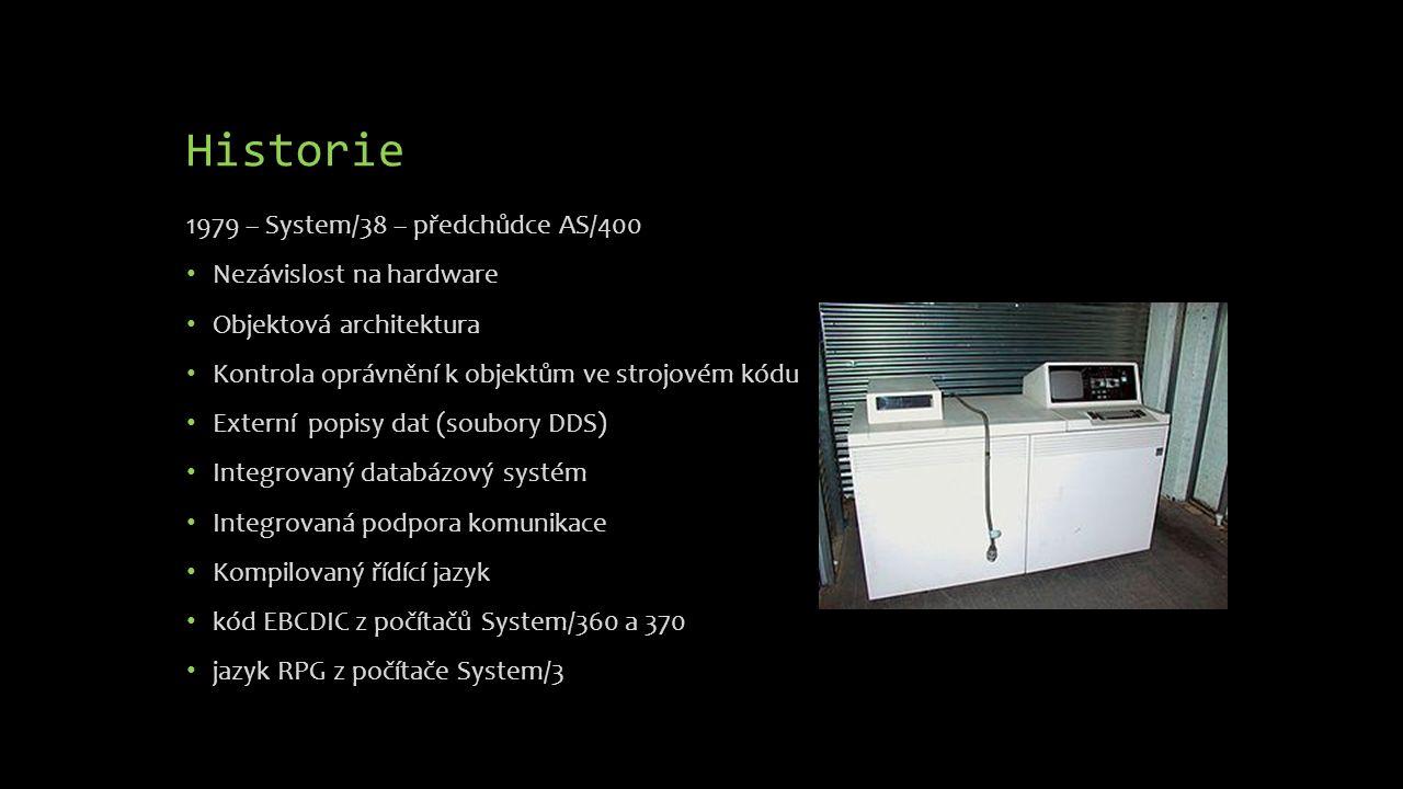 Historie 1979 – System/38 – předchůdce AS/400 Nezávislost na hardware Objektová architektura Kontrola oprávnění k objektům ve strojovém kódu Externí p