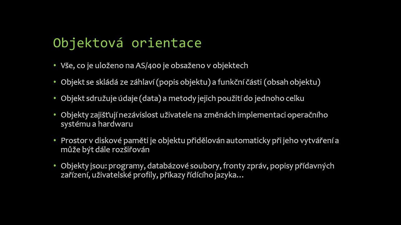 Objektová orientace Vše, co je uloženo na AS/400 je obsaženo v objektech Objekt se skládá ze záhlaví (popis objektu) a funkční části (obsah objektu) O