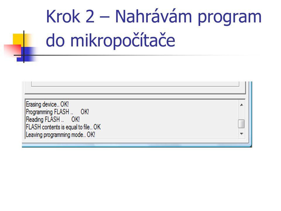 Krok 2 – Nahrávám program do mikropočítače