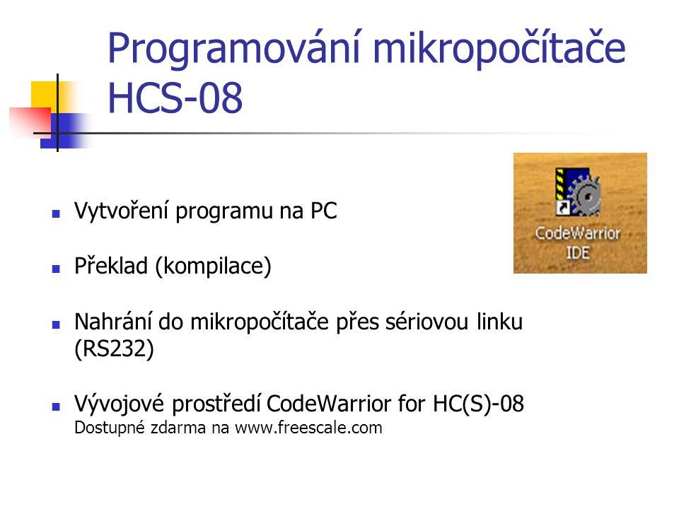 Programování mikropočítače HCS-08 Vytvoření programu na PC Překlad (kompilace) Nahrání do mikropočítače přes sériovou linku (RS232) Vývojové prostředí CodeWarrior for HC(S)-08 Dostupné zdarma na www.freescale.com