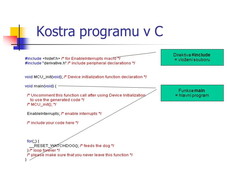 Kostra programu v C Direktiva #include = vložení souboru Funkce main = hlavní program