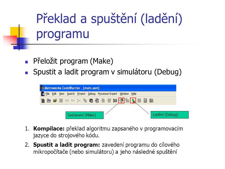 Překlad a spuštění (ladění) programu Přeložit program (Make) Spustit a ladit program v simulátoru (Debug) 1.Kompilace: překlad algoritmu zapsaného v programovacím jazyce do strojového kódu.