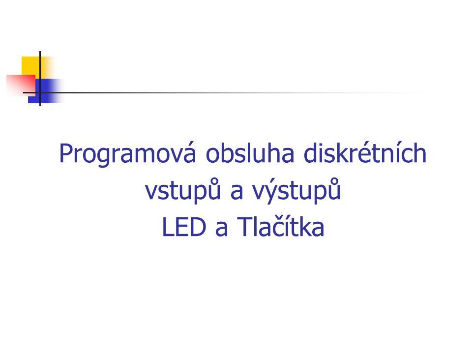 Programová obsluha diskrétních vstupů a výstupů LED a Tlačítka