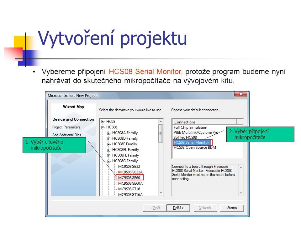 Vytvoření projektu Vybereme připojení HCS08 Serial Monitor, protože program budeme nyní nahrávat do skutečného mikropočítače na vývojovém kitu.
