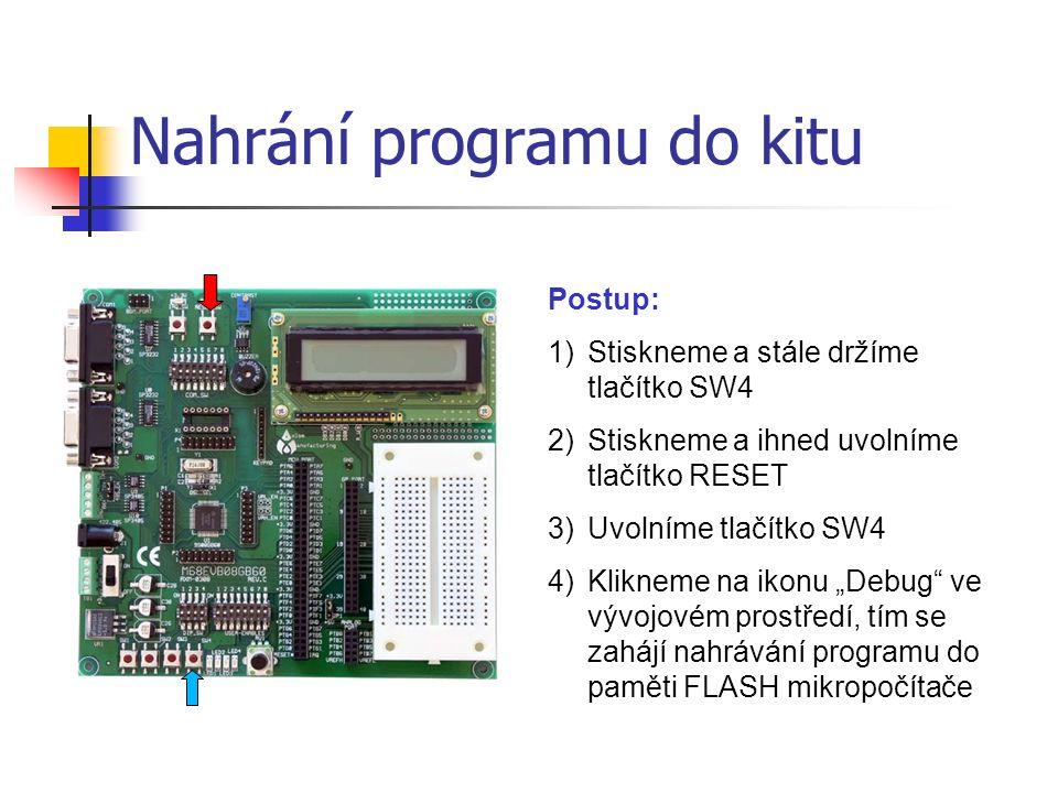 """Nahrání programu do kitu Postup: 1)Stiskneme a stále držíme tlačítko SW4 2)Stiskneme a ihned uvolníme tlačítko RESET 3)Uvolníme tlačítko SW4 4)Klikneme na ikonu """"Debug ve vývojovém prostředí, tím se zahájí nahrávání programu do paměti FLASH mikropočítače"""