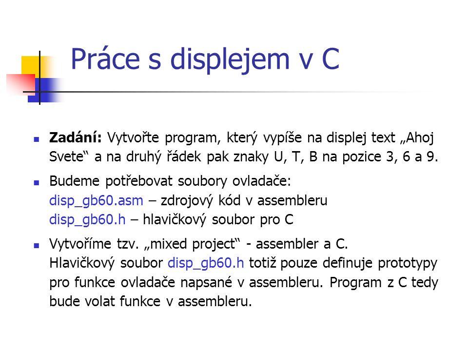 """Práce s displejem v C Zadání: Vytvořte program, který vypíše na displej text """"Ahoj Svete a na druhý řádek pak znaky U, T, B na pozice 3, 6 a 9."""