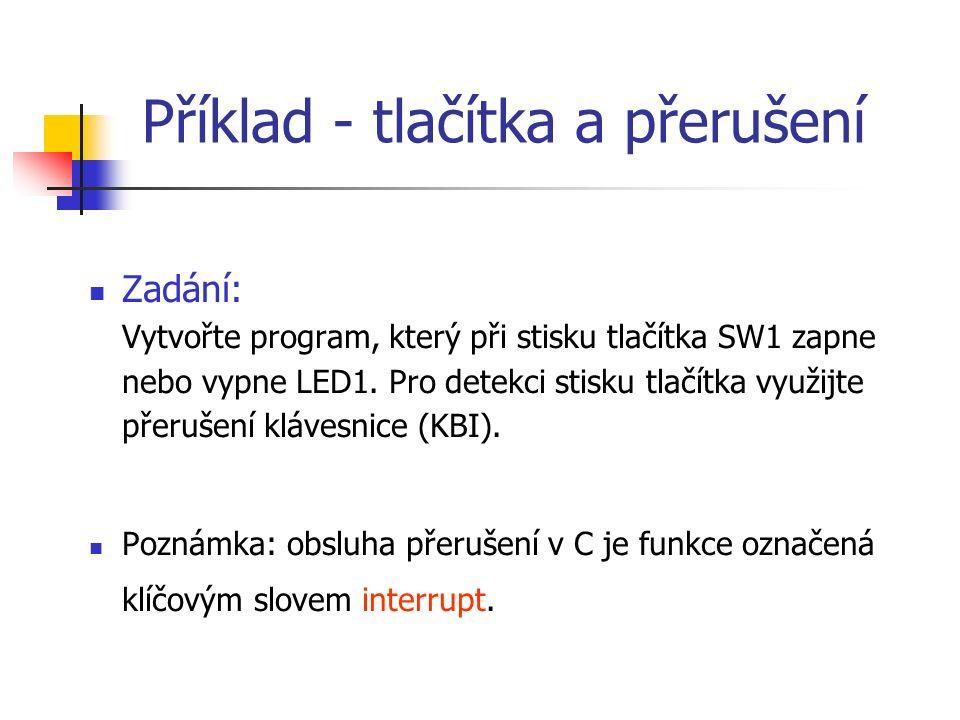 Příklad - tlačítka a přerušení Zadání: Vytvořte program, který při stisku tlačítka SW1 zapne nebo vypne LED1.