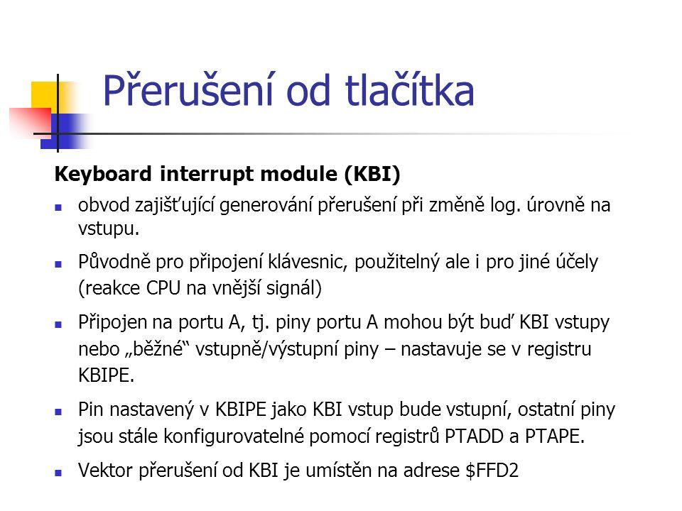 Přerušení od tlačítka Keyboard interrupt module (KBI) obvod zajišťující generování přerušení při změně log.